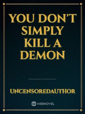 You Don't Simply Kill a Demon